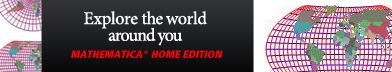 Explore the world around you. Mathematica Home Edition